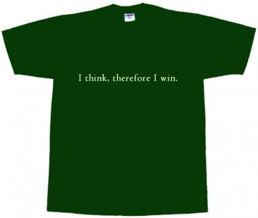 I think, therefore I win. T-shirt